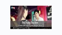 Thà Trắng Thà Đen - Lưu Chí Vỹ ft. Lưu Ngọc Hà