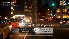 Catch Me If You Can (Vietsub) - SNSD