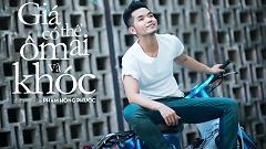 Giá Có Thể Ôm Ai Và Khóc (Drama Version) - Phạm Hồng Phước