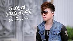 Video Vừa Đi Vừa Khóc - Cao Tùng Anh