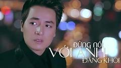 Đừng Nói Với Anh (Trailer) - Đăng Khôi