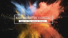 Video Hymn For The Weekend (Alan Walker Remix) - Coldplay , Alan Walker