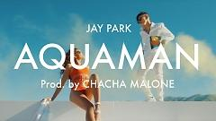 Video Aquaman - Jay Park