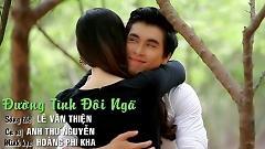 Video Đường Tình Đôi Ngã - Anh Thư Nguyễn