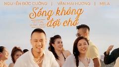 Sống Không Đợi Chờ - Văn Mai Hương , Nguyễn Đức Cường , Mr A