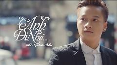 Video Anh Đi Nhé - Anh Quân Idol