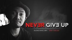 Never Give Up - Đinh Tiến Đạt (Mr Dee)