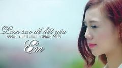Làm Sao Để Hết Yêu Em (Trailer) - Dương Thiên Minh , Hoàng Hiếu