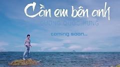 Cần Em Bên Anh (Trailer) - Dương Quốc Hưng