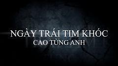 Ngày Trái Tim Khóc (Trailer) - Cao Tùng Anh