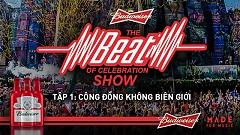 Video Budweiser, The Beat Of Celebration Show, Nhịp Đập EDM Việt Nam Và Thế Giới (Tập 1) - Various Artists