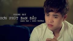 Hơn Phút Ban Đầu - Khánh Huy