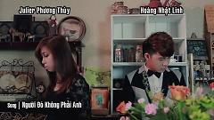 Người Đó Không Phải Anh (Part 1) - Hoàng Nhật Linh  ft.  Julie Phương Thùy