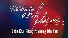 Đã Đến Lúc Anh Phải Nói (Trailer) - Châu Khải Phong  ft.  Vương Bảo Nam