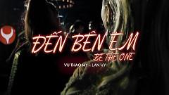 Đến Bên Em (Be The One) (Teaser) - Vũ Thảo My, Lan Vy