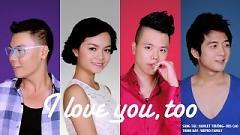 I Love You, Too - Phạm Quỳnh Anh ft. Phi Trường ft. Trịnh Thăng Bình ft. Hamlet Trương