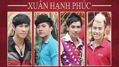 Xuân Hạnh Phúc - Trần Tuấn Lương,Phạm Trưởng,Châu Gia Kiệt,Akira Phan