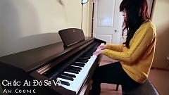 Video Chắc Ai Đó Sẽ Về - Because I Miss You (Mashup Piano Cover) - An Coong