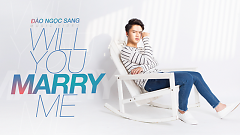 Video Will You Marry Me - Đào Ngọc Sang