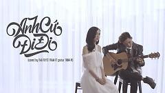 Video Anh Cứ Đi Đi (Acoustic Cover) - Thái Tuyết Trâm