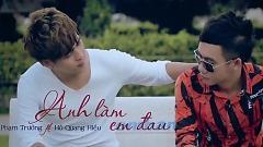 Video Anh Làm Em Đau - Phạm Trưởng  ft.  Hồ Quang Hiếu