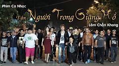 Video Tân Người Trong Giang Hồ (Phim Ca Nhạc) - Lâm Chấn Khang