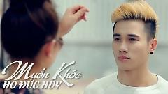 Video Muốn Khóc - Hồ Đức Huy
