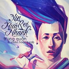 Xin Mưa Rơi Nhanh (Single) - Trung Quân Idol