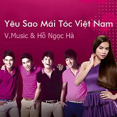 Yêu Sao Mái Tóc Việt Nam - V.Music ft. Hồ Ngọc Hà