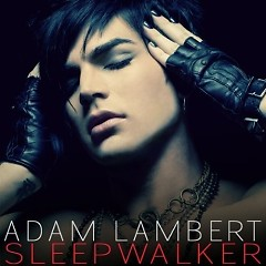 Sleepwalker  (Single) - Adam Lambert