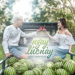 Ngay Lúc Này (Single) - Đại Nhân,Trương Thảo Nhi