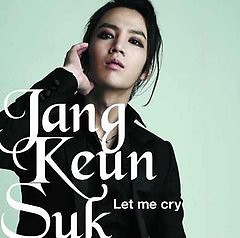 Let Me Cry - Jang Geun Seuk