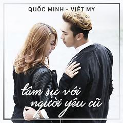Tâm Sự Với Người Yêu Cũ (Single) - Quốc Minh ft. Việt My