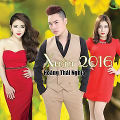 Xuân 2016 - Hoàng Thái Nghĩa,Xuân Nghi,Ngọc Trâm