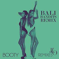 Booty (Bali Bandits Remix) - Single - Jennifer Lopez ft. Iggy Azalea ft. Pitbull