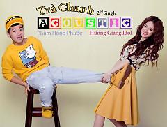 Trà Chanh Acoustic (Single) - Hương Giang Idol ft. Phạm Hồng Phước
