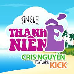 Thanh Niên Ế (Single) - Cris Nguyễn,Kick