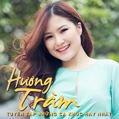 Album Tuyển Tập Những Ca Khúc Hay Nhất Của Hương Tràm - Hương Tràm