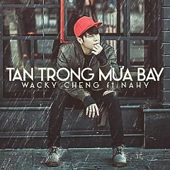 Tan Trong Mưa Bay - Wacky Cheng (Trịnh Khôi Vĩ) ft. NAhy