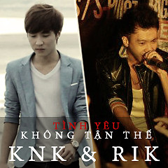 Tình Yêu Không Tận Thế (Single) - KnK ft. Rik