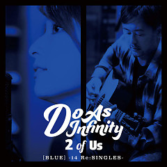 2 of Us [BLUE] -14 Re:SINGLES- - Do As Infinity