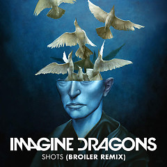Shots (Broiler Remix) (Single) - Imagine Dragons,Broiler