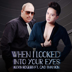 When I Looked into Your Eyes (Single) - Kevin Rogers ft. Cao Thái Sơn