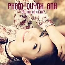Em, Anh Và Cô Ấy - Phạm Quỳnh Anh