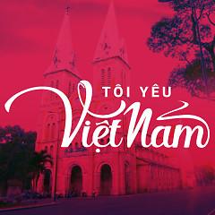 Tôi Yêu Việt Nam - Various Artists