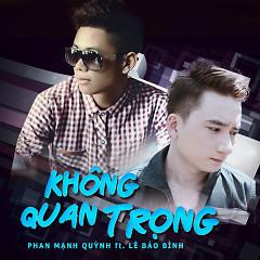 Không Quan Trọng - Phan Mạnh Quỳnh ft. Lê Bảo Bình