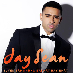 Tuyển Tập Các Bài Hát Hay Nhất Của Jay Sean - Jay Sean