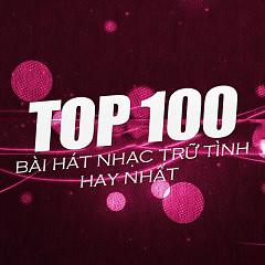 Album Top 100 Bài Hát Nhạc Trữ Tình Hay Nhất