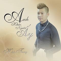 Album Anh Khác Người Ấy - Khắc Trung