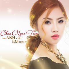 Album Tim Anh Chật Em Phải Đi - Châu Ngọc Tiên